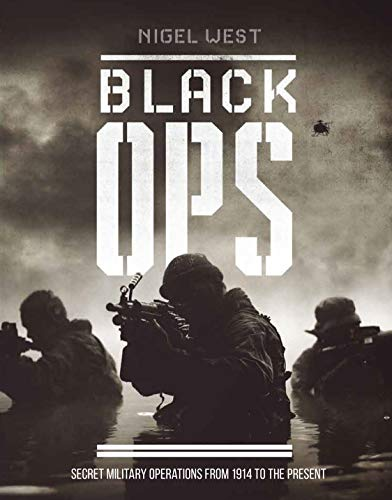 West, N: Black Ops: Secret Military Operations from 1914 to the Present