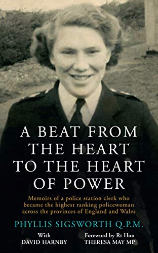 A Beat From the Heart to the Heart of Power: Memories of a police station clerk who became the highest ranking policewoman across the provinces of England and Wales (English Edition)