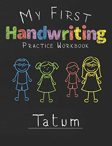My first Handwriting Practice Workbook Tatum: 8.5x11 Composition Writing Paper Notebook for kids in kindergarten primary school I dashed midline I For Pre-K, K-1,K-2,K-3 I Back To School Gift