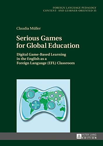 Serious Games for Global Education: Digital Game-Based Learning in the English as a Foreign Language (EFL) Classroom (Fremdsprachendidaktik inhalts- ... - content- and learner-oriented, Band 35)