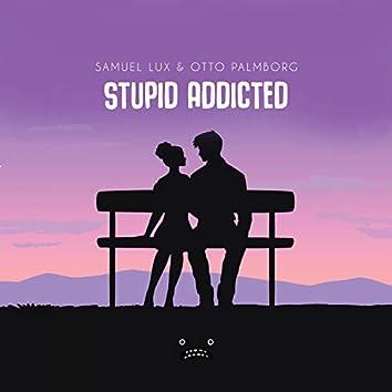Stupid Addicted