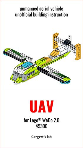UAV for Lego WeDo 2.0 45300 instruction (Build Wedo Robots — a series of instructions for assembling robots with wedo 45300 Book 23) (English Edition)