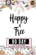 Happy & Free 90 Day Diet And Fitness Tracker Daily Exercise Activity and Food Journal: Personal Notebook Planner To Track Meals, Workouts, Water Intake, Sleep & Progress Of Your Journey