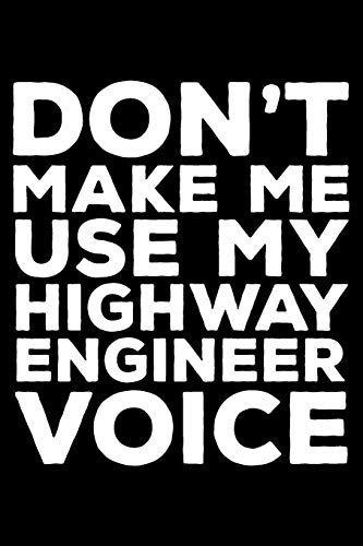 Don't Make Me Use My Highway Engineer Voice: 6x9 Notebook, Ruled, Funny Writing Notebook, Journal Fo