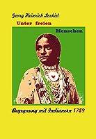 Unter freien Menschen: Begegnung mit Indianern 1789