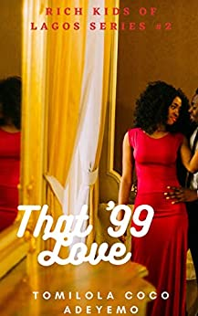 That '99 Love (Rich Kids of Lagos Book 2) by [Tomilola Coco Adeyemo]