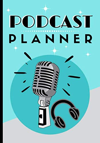 Podcast Planner: Templates And Dot Grid Pages For Hosts And Producers To Document Successful Podcasts