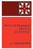 Divine Election (Studies in Dogmatics)