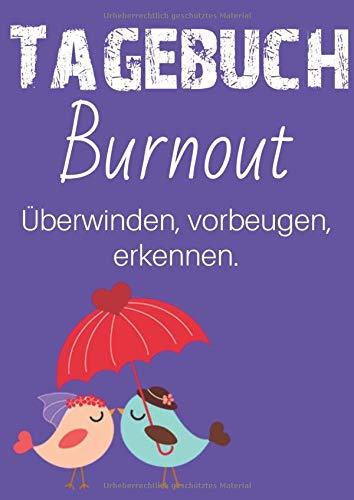 Burnout überwinden, vorbeugen, erkennen. Ein Tagebuch zum Ausfüllen und Ankreuzen.: Burnout Selbsthilfe. Hilfe zum Bewältigen. Burnout vermeiden.