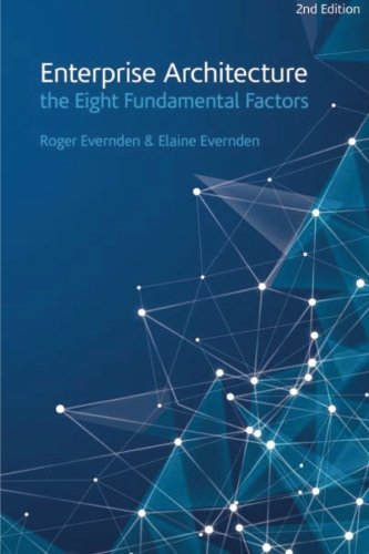 Enterprise Architecture - the Eight Fundamental Factors: A practical guide to the eight fundamental factors that are common to all EA approaches and frameworks.