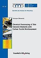 Chemical Prestressing of Thin Concrete Elements with Carbon Textile Reinforcement.
