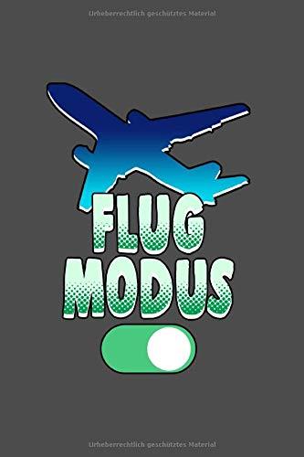 Flug Modus: A5 Notizbuch | Notebook | Notizheft | Punktraster |Flugmodus, vielflieger | Dotgrid - Geschenkidee für alle die Fliegen und Flugzeuge lieben, 120 Seiten ca. Din A5 (6x9