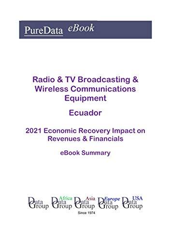 Radio & TV Broadcasting & Wireless Communications Equipment Ecuador Summary: 2021 Economic Recovery Impact on Revenues & Financials (English Edition)