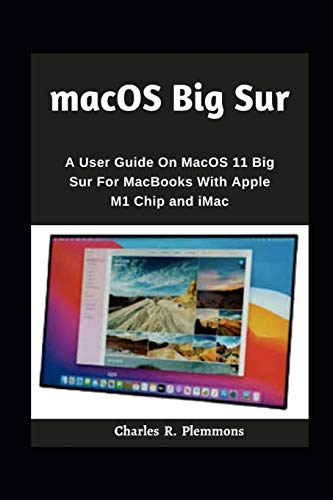 macOS Big Sur: A User Guide on macOS 11 Big Sur for MacBooks with Apple M1 Chip and iMac