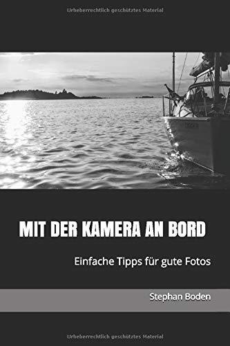 Mit der Kamera an Bord: Einfache Tipps für gute Fotos (Bord-Tipps, Band 1)
