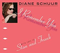 I Remember You (with love to Stan and Frank) by Diane Schuur (2014-06-10)