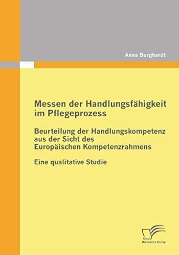 Messen der Handlungsfähigkeit im Pflegeprozess: Beurteilung der Handlungskompetenz aus der Sicht des Europäischen Kompetenzrahmens: Eine qualitative Studie