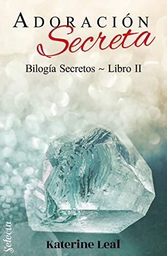 Adoración secreta (Bilogía Secretos 2) de Katerine Leal