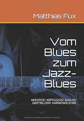 Vom Blues zum Jazz-Blues: Akkorde/ Arpeggios/ Skalen/ Griffbilder/ Harmonielehre