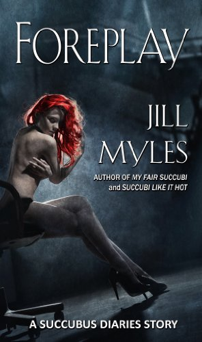Foreplay A Succubus Diaries Prequel The Succubus Diaries Kindle Edition By Myles Jill Paranormal Romance Kindle Ebooks Amazon Com