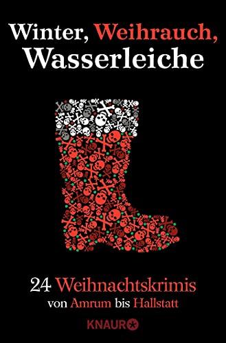 Winter, Weihrauch, Wasserleiche: 24 Weihnachtskrimis - Von Amrum bis Hallstatt