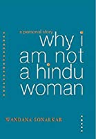 Why I Am Not A Hindu Woman : A Personal Story