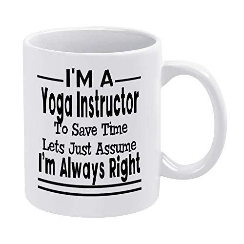 N\A Taza de café de 11 oz, Tazas de cerámica Blanca con una Cita inspiradora Soy un Instructor de Yoga para Ahorrar Tiempo, supongamos Que Siempre Tengo la razón Taza de té para la Oficina y el hogar
