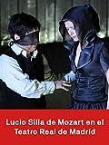 Lucio Silla de Mozart en el Teatro Real de Madrid