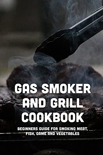 Gas Smoker And Grill Cookbook: Beginners...