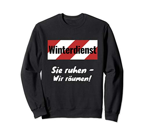 Winterdienst - Sie ruhen, wir räumen! Schnee Schneeball Eis Sweatshirt