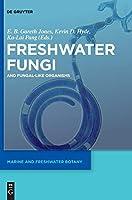 Freshwater Fungi and Fungal-Like Organisms (Marine and Freshwater Botany)