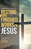 Resting in the Finished Works of Jesus: Stay Seated in Your Executive Authority