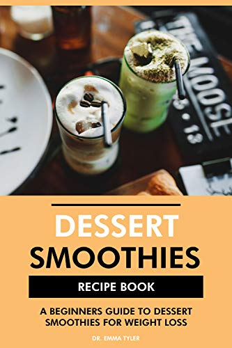 Dessert Smoothies Recipe Book: A Beginners Guide to Dessert Smoothies for Weight Loss (English Edition)