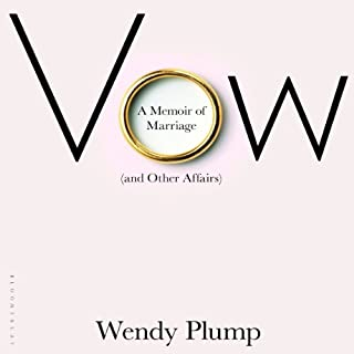 Vow     A Memoir of Marriage (And Other Affairs)              By:                                                                                                                                 Wendy Plump                               Narrated by:                                                                                                                                 Coleen Marlo                      Length: 8 hrs and 20 mins     1 rating     Overall 2.0