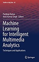 Machine Learning for Intelligent Multimedia Analytics: Techniques and Applications (Studies in Big Data, 82)