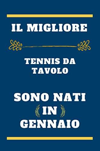 il migliore Tennis da tavolo sono nati in Gennaio: quaderno a righe, regalo di compleanno per giocatore di Tennis da tavolo , regalo per Tennis da ... nato in Gennaio , 110 pagine (6 x 9) pollici