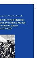 Visiones histórico-literarias de España y el Nuevo Mundo en la tradición clásica siglos XVI-XIX