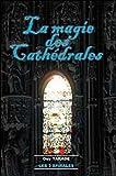 La magie des cathédrales.