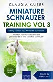 Miniature Schnauzer Training Vol 3 – Taking care of your Miniature Schnauzer: Nutrition, common diseases and general care of your Miniature Schnauzer