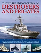 The World Encyclopedia of Destroyers and Frigates: An illustrated history of destroyers and frigates, from torpedo boat destroyers, corvettes and ... to the modern ships of the missile age. [Hardcover] [2009] Benard Ireland