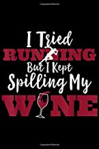 I Tried Running But I Kept Spilling My Wne: I Tried Running But I Kept Spilling My Wine Apparel Journal/Notebook Blank Lined Ruled 6x9 100 Pages
