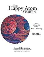 The Happy Atom: Read a Fantasy Tale Learn Basic Chemistry