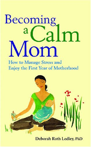 Becoming a Calm Mom: How to Manage Stress and Enjoy the First Year of Motherhood (LifeTools: Books for the General Public) Paperback – 15 Feb. 2009
