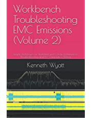 Workbench Troubleshooting EMC Emissions (Volume 2): Simple Techniques for Radiated and Conducted Emissions Troubleshooting and Pre-Compliance Testing (EMC Troubleshooting Series)