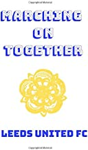 Marching On Together: Leeds United Themed Notebook, 50 Lined Pages (7.44