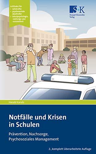 Notfälle und Krisen in Schulen: Prävention, Nachsorge, Psychosoziales Management