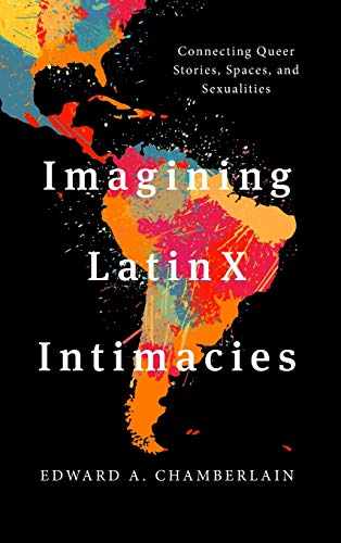 Imagining LatinX Intimacies: Connecting Queer Stories, Spaces and Sexualities