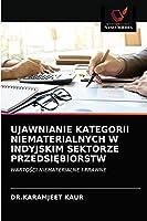 UJAWNIANIE KATEGORII NIEMATERIALNYCH W INDYJSKIM SEKTORZE PRZEDSIĘBIORSTW: WARTOŚCI NIEMATERIALNE I PRAWNE