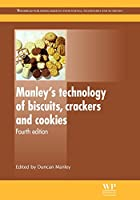 Manley's Technology of Biscuits, Crackers and Cookies, Fourth Edition (Woodhead Publishing Series in Food Science, Technology and Nutrition)