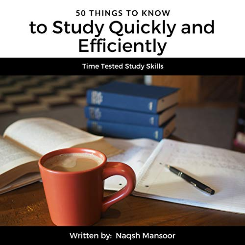 50 Things to Know to Study Quickly and Efficiently: Time Tested Study Skills audiobook cover art